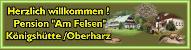 Harzer Gastlichkeit in Königshütte - direkt am Harzer Hexenstieg gelegen - Ruhe und Entspannung mit Komfort. Rufen Sie uns an!!